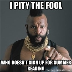 Mr T Fool - I pity the fool who doesn't sign up for summer reading