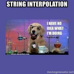 I don't know what i'm doing! dog - STRING INTERPOLATION