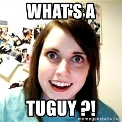 Overprotective Girlfriend - What's a Tuguy ?!