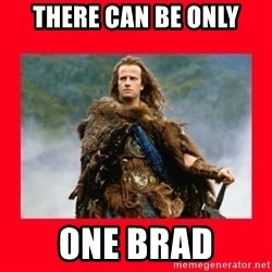 Highlander - There can be only ONE BRAD