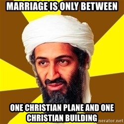 Osama - Marriage is only between one christian plane and one christian building