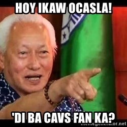 Mayor Lim Meme - HOY IKAW OCASLA! 'DI BA CAVS FAN KA?