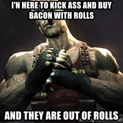 Duke Nukem Forever - I'N HERE TO KICK ASS AND BUY BACON WITH ROLLS AND THEY ARE OUT OF ROLLS