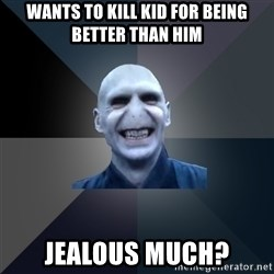 crazy villain - Wants to kill kid for being better than him Jealous much?
