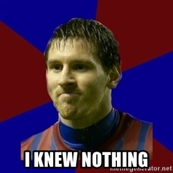 Lionel Messi -  I KNEW NOTHING