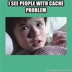 sixth sense - I see people with cache problem