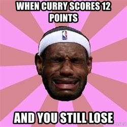 LeBron James - When Curry scores 12 points And you still lose