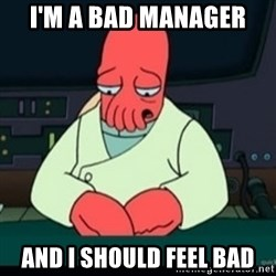 Sad Zoidberg - I'M A BAD MANAGER AND I SHOULD FEEL BAD