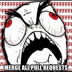 Rage Face -  MERGE all pull requests