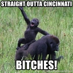 Happy Gorilla - straight outta Cincinnati  bitches!