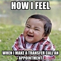 evil plan kid - How I feel  When I make a transfer call an appointment
