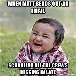 evil plan kid - When Matt sends out an email schooling all the crews logging in late