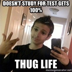 Thug life guy - Doesn't Study for test gets 100% THUG LIFE