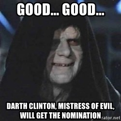 Sith Lord - Good... Good... Darth Clinton, mistress of evil, will get the nomination