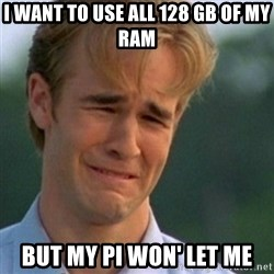 Crying Dawson - i want to use all 128 GB of my ram but my pi won' let me