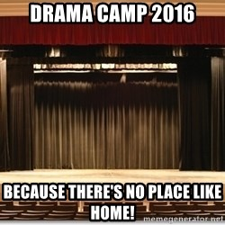 Theatre Madness - Drama Camp 2016 Because there's no place like home!
