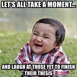 evil plan kid - let's all take a moment... and laugh at those yet to finish their thesis