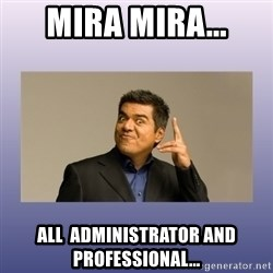 George lopez - Mira Mira... All  Administrator and Professional...