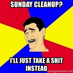 journalist - Sunday cleanup? I'll just take a shit instead