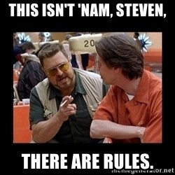 walter sobchak - This Isn't 'Nam, Steven, There are rules.