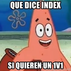 Happily Oblivious Patrick - Que dice Index si quieren un 1v1
