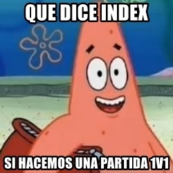 Happily Oblivious Patrick - que dice index si hacemos una partida 1v1