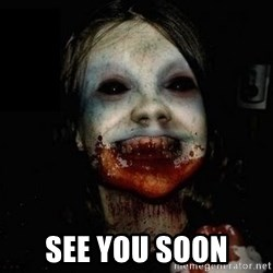 scary meme -  See you soon