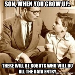 father son  - Son, when you grow up.. there will be robots who will do all the data entry