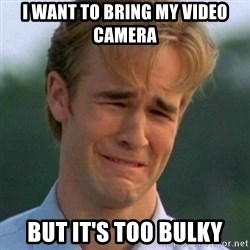90s Problems - I want to bring my video camera But it's too bulky