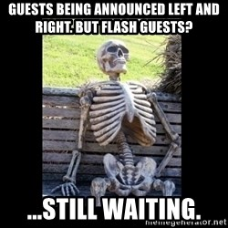 Still Waiting - Guests being announced left and right. But Flash guests? ...still waiting.