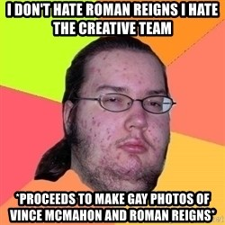 Gordo Nerd - I don't hate Roman Reigns I hate the creative team *proceeds to make gay photos of Vince McMahon and Roman Reigns*