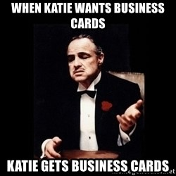 The Godfather - when katie wants business cards katie gets business cards