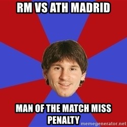 Messiya - RM VS ATH Madrid MAN of The Match Miss penalty