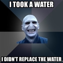crazy villain - I TOOK A WATER I DIDN'T REPLACE THE WATER
