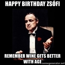 The Godfather - Happy Birthday Zsófi Remember wine gets better with age