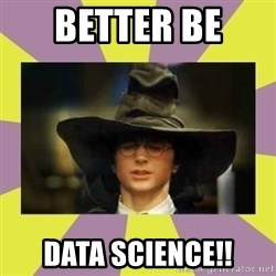 Harry Potter Sorting Hat - Better be  Data science!!