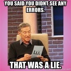 MAURY PV - you said you didnt see any errors. that was a lie.