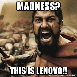 300 - Madness? This is Lenovo!!