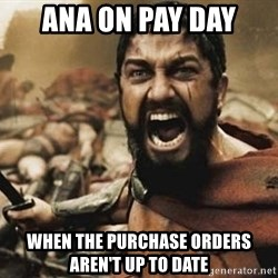 300 - ana on pay day  when the purchase orders aren't up to date