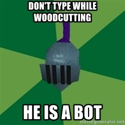 Runescape Advice - Don't type while woodcutting HE IS A BOT
