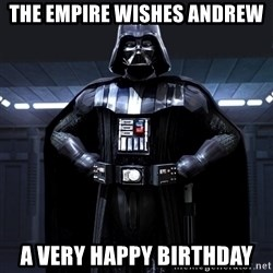 Darth Vader - The Empire wishes Andrew A very happy birthday