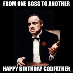 The Godfather - from one boss to another happy birthday godfather