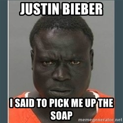 big black man in a jail - JUSTIN BIEBER I SAID TO PICK ME UP THE SOAP