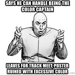 Sceptical Dr. Evil - Says he can handle being the color captain Leaves for track meet, poster ruined with excessive color