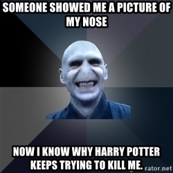 crazy villain - Someone showed me a picture of my nose Now I know why Harry Potter keeps trying to kill me.
