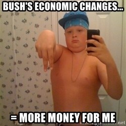 Cookie Gangster - Bush's economic changes... = more money for me