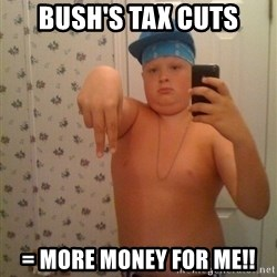 Cookie Gangster - BUSH'S TAX CUTS = MORE MONEY FOR ME!!