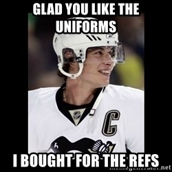 sidney crosby - Glad you like the uniforms I bought for the refs
