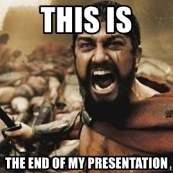 300 - this is the end of my presentation