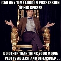 Hipster Doctor Who - Can any time lord in possession of his senses Do other than think your movie plot is ableist and offensive?
